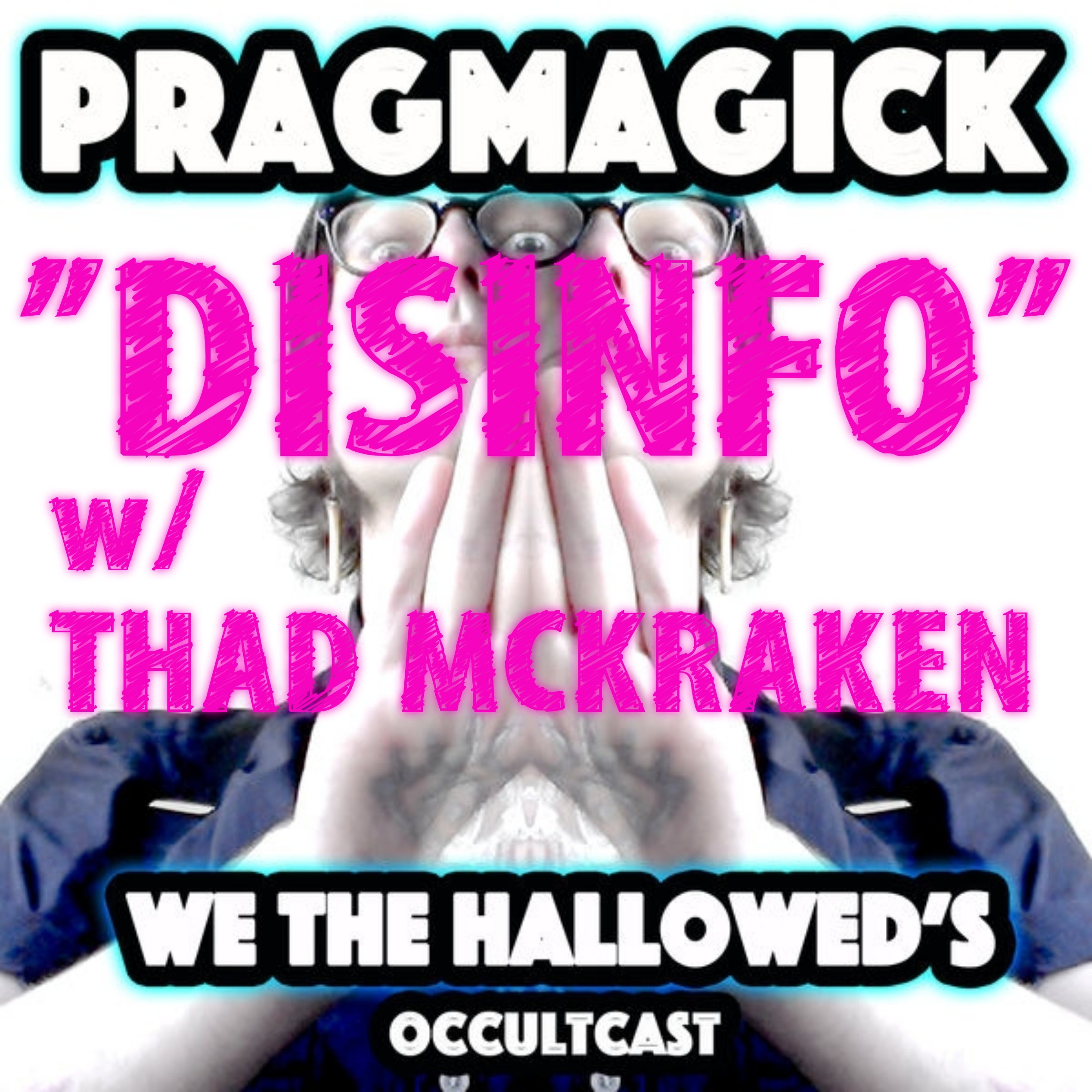 """PRAGMAGICK #9: """"DISINFO"""" w/ THAD McKRAKEN (Occult)"""